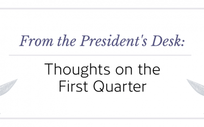 From the President's Desk: Thoughts on the First Quarter
